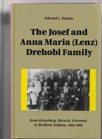 The Josef II and Anna Maria (Lenz) Drehobl Family from Kreuzberg, Bavaria,  Germany to Bedford, Indiana 1883-1885