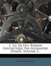 image of L' Le de Feu: Roman Fantastique Par Alexandre Dumas, Volume 2... (French Edition)