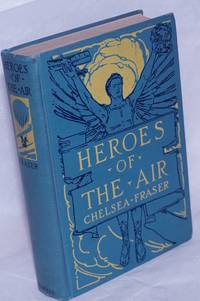 image of Heroes of the Air. With twelve maps drawn by the author and thirty-eight photographs