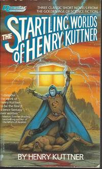 THE STARTLING WORLDS OF HENRY KUTTNER (Omnibus of BEYOND EARTH'S GATE, as THE PORTAL IN THE PICTURE; VALLEY OF THE FLAME; THE DARK WORLD) by  Henry Kuttner - Paperback - First Edition - 1987 - from Books from the Crypt (SKU: NSA68)
