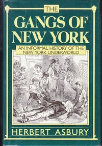 image of The Gangs of New York.  An Informal History of the Underworld