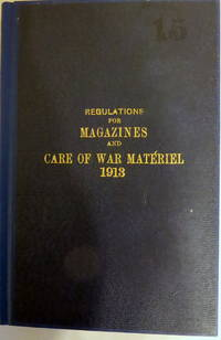 REGULATIONS FOR MAGAZINES AND CARE OF WAR MATERIEL 1913