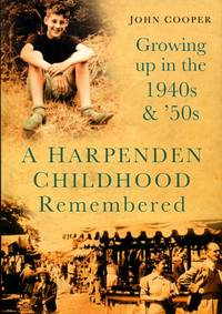 image of A Harpenden Childhood Remembered: Growing Up in the 1940s & 50s: Growing Up in the 1940s and 50s