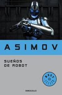 Suenos de robot (Spanish Edition) by Isaac Asimov - Paperback - 2004-07-01 - from Books Express and Biblio.com
