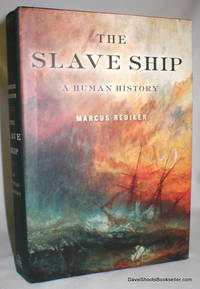 The Slave Ship; A Human History by  Marcus Rediker - Hardcover - Reprint - 2007 - from Dave Shoots, Bookseller and Biblio.com