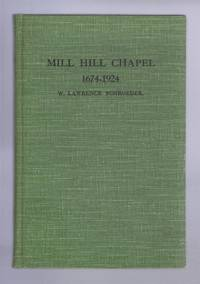 Mill Hill Chapel, Leeds, 1674 - 1924. Sketch of its History; with some account of the development of the congregational life of the men who have served as Ministers