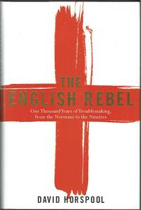 The English Rebel:One Thousand Years Of Troublemaking, From The Normans To The Nineties