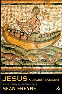 Jesus, a Jewish Galilean: A New Reading of the Jesus Story