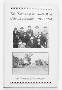 The Pioneers of the North-West of South Australia, 1856 to 1914