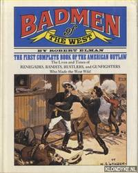 Badmen of the West/ The first complete book of the American outlaw by  Robert Elman - Hardcover - from Klondyke and Biblio.com