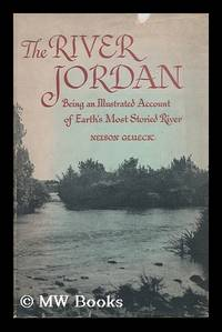 image of The River Jordan : Being an Illustrated Account of Earth's Most Storied River / by Nelson Glueck