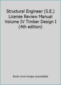 Structural Engineer (S.E.) License Review Manual Volume IV Timber Design I (4th edition)