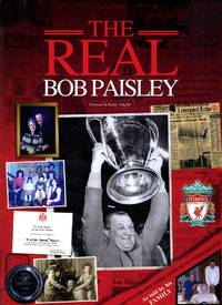 The Real Bob Paisley by Ken Rogers and the Paisley Family - First Edition - 2007 - from Godley Books (SKU: 020910)