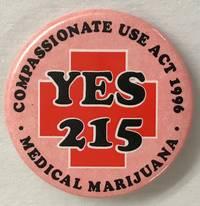 Compassionate Use Act 1996 / Yes 215 / Medical marijuana [pinback button]