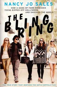 The Bling Ring. How a Gang of Fame-Obsessed Teens Ripped Off Hollywood and Shocked the World