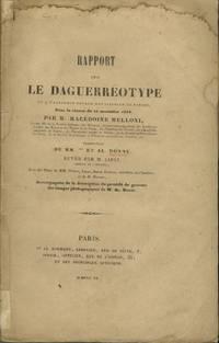 RAPPORT SUR LE DAGUERRÉOTYPE:; LU À L'ACADÉMIE DES SCIENCES DE NAPLES, DANS LA SÉANCE DU 12 NOVEMBRE 1839 PAR M. MACÉDOINE MELLONI.. TRADUCTION DE MM.*** ET AL. DONNÉ, REVUE PAR M. LIBRI, MEMBRE DE L'INSTITUT.  AVEC DES NOTES DE MM. DUMAS, LIBRI, BARON SÉGUIER ET DE M. HUBERT; ACCOMPAGNÉE DE LA DESCRIPTION DU PROCÉDÉ DE GRAVURE DES IMAGES PHOTOGÉNIQUES DE M. AL. DONNÉ