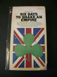 Six Days to Shake an Empire: The Amazing Saga of the Easter Rebellion, When a Handful of Irish Revolutionaries Fired the Shots That Set in Motion the Decline and Fall of the British Empire