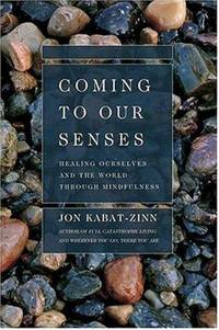 Coming to Our Senses : Healing Ourselves and the World Through Mindfulness by Jon Kabat-Zinn - Hardcover - 2005 - from ThriftBooks and Biblio.com