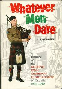 WHATEVER MEN DARE: A History of the Queen's Own Cameron Highlanders of Canada 1935-1960