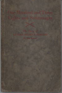 One Hundred and Three Fights and Scrimmages: The Story of General Reuben  F. Bernard