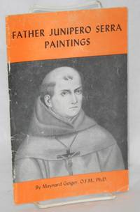 Representations of Father Junipero Serra in painting and woodcut; their history and evaluation [Cover title: Father Junipero Serra paintings]