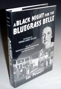image of A Black Night for the Bluegrass Belle; The Murder of Verna Garr Taylor and the Kentucky Honor Code Killing That Gave Her Justice  (signed, #80 of 500 copies)