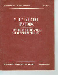 Military Justice Handbook TRIAL GUIDE FOR THE SPECIAL COURT-MARTIAL PRESIDENT No. 27-15 by na - Paperback - 1962 - from Sunset Books and Biblio.com