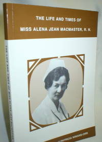 The Life and Times of Miss Alena Jean MacMaster, R.N.