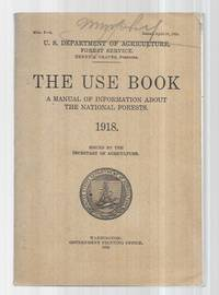 The Use Book: a Manual of Information About the National Forests 1918