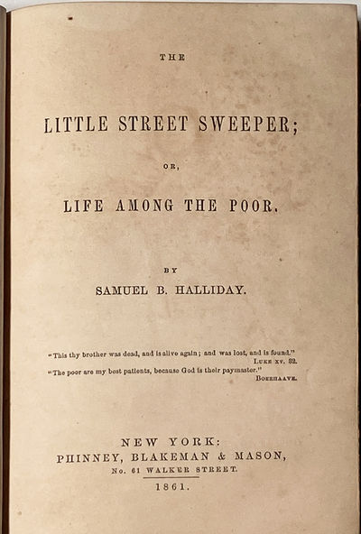 (Street Life) The Little Street Sweeper; or Life Among the Poor, by Samuel B Halliday New York: Phin...