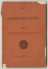 LIST OF FUGITIVES FROM JUSTICE FOR 1900 [wrapper title]