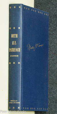 WITH ALL PATIENCE: SELECTED ADDRESSES AND SERMONS OF THE RT. REV. MSGR.  MARTIN J. O'CONNOR [SIGNED]