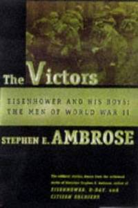 The Victors : Eisenhower and His Boys: The Men of World War II by Stephen E. Ambrose - 1998