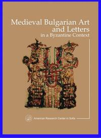 Medieval Bulgarian Art and Letters in a Byzantine Context - Collected papers