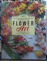 image of Flower Art; Collecting, Arranging, Pressing and Drying Flowers