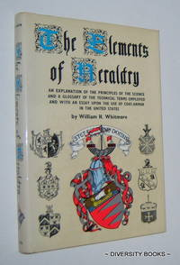 THE ELEMENTS OF HERALDRY Containing an Explanation of the Principles of the Science and a Glossary of the Technical Terms Employed and with an Essay Upon the Use of Coat-Armor in the United States