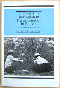 Colonialism and Agrarian Transformation in Bolivia: Cochabamba, 1550-1900