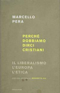 Perche Dobbiamo Dirci Cristiani: Il Liberalismo, l'Europa, l'Etica