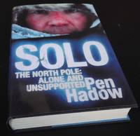 Solo: The North Pole - Alone and Unsupported. SIGNED