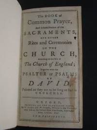 THE BOOK OF COMMON PRAYER ... TOGETHER WITH THE PSALTER THE NEW TESTAMENT OF OUR LORD AND SAVIOUR JESUS CHRIST with A NEW VERSION OF THE PSALMS OF DAVID, FITTED TO THE TUNES USED IN CHURCHES