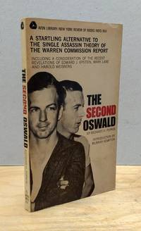 THE SECOND OSWALD a Startling Alternative to the Single Assassin Theory of the Warren Commission...