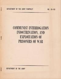 Communist Interrogation, Indoctrination, and Exploitation of Prisoners of War