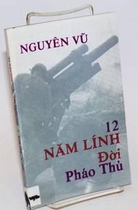 12 nam linh:  Doi phao thu. Ky su' chien tru'o'ng