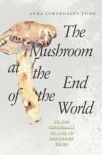 The Mushroom at the End of the World: On the Possibility of Life in Capitalist Ruins by Anna Lowenhaupt Tsing - Hardcover - 2015-02-05 - from Books Express and Biblio.com