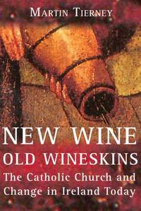 New Wine, Old Wineskins: The Catholic Church and Change in Ireland Today by Martin Tierney - Paperback - from World of Books Ltd (SKU: GOR010565392)