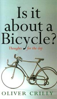 Is It About a Bicycle?: Thoughts for the Day by  Oliver CRILLY - First Edition, First Printing - 2003 - from Bagatelle Books, IOBA (SKU: 2739)