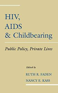 HIV, AIDS and Childbearing: Public Policy, Private Lives