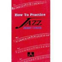 How to Practice Jazz by Jerry Coker - Paperback - from Music by the Score and Biblio.co.uk