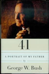 41: A Portrait of My Father by George W. Bush - Signed First Edition - 2014 - from Bookmarc's and Biblio.com
