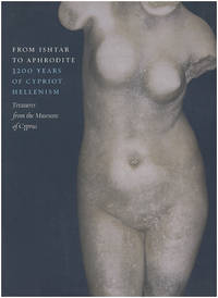From Ishtar to Aphrodite: 3200 Years of Cypriot Hellenism. Treasures from the Museums of Cyprus